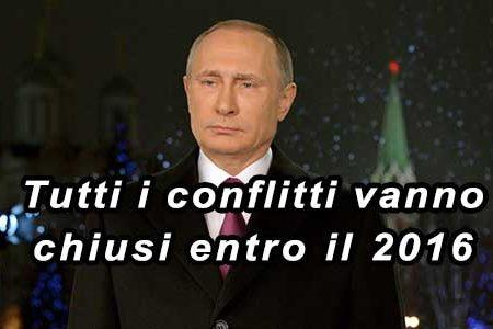 Putin: tutti i conflitti vanno chiusi entro il 2016, ecco perché…