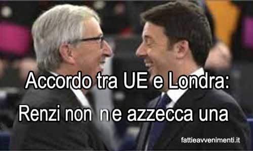 L'accordo tra UE e Londra è uno schiaffo a Renzi